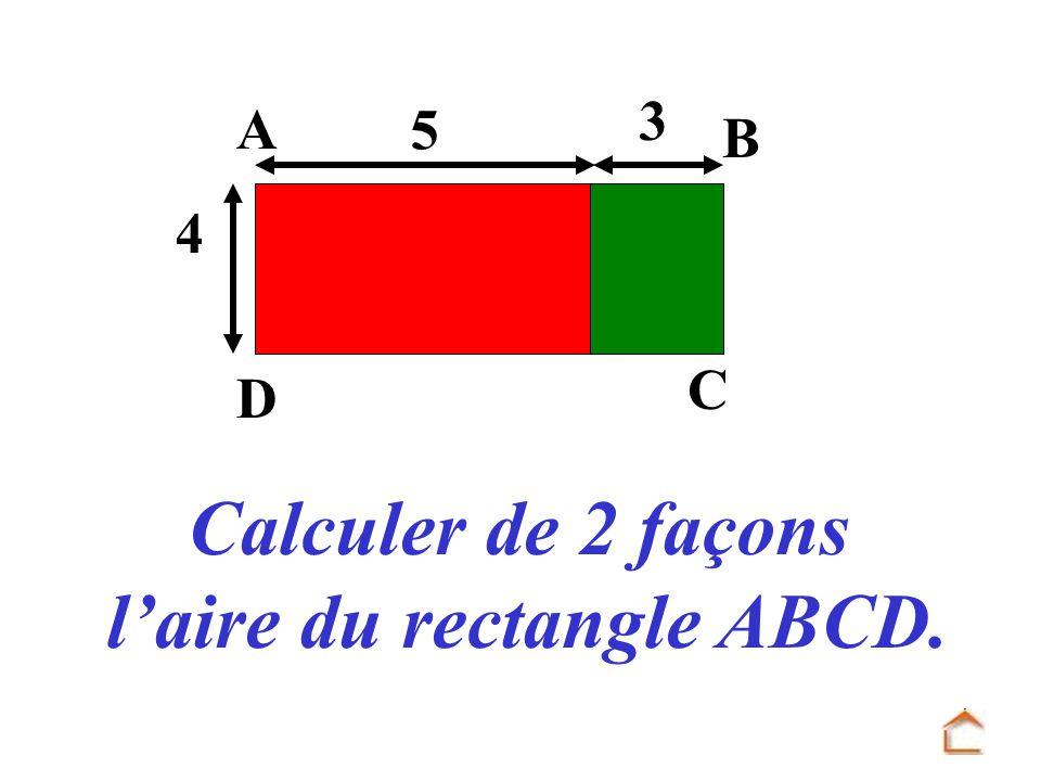 3 4 D C B A 5 Calculer de 2 façons laire du rectangle ABCD.