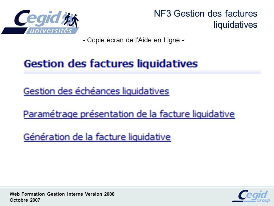 Web Formation Gestion Interne Version 2008 Octobre 2007 NF3 Gestion des factures liquidatives - Copie écran de lAide en Ligne -