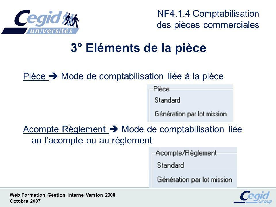 Web Formation Gestion Interne Version 2008 Octobre 2007 NF4.1.5 Comptabilisation des pièces commerciales 4° Nature de la pièce Onglet Action comptablilité Onglet Personalisation comptable