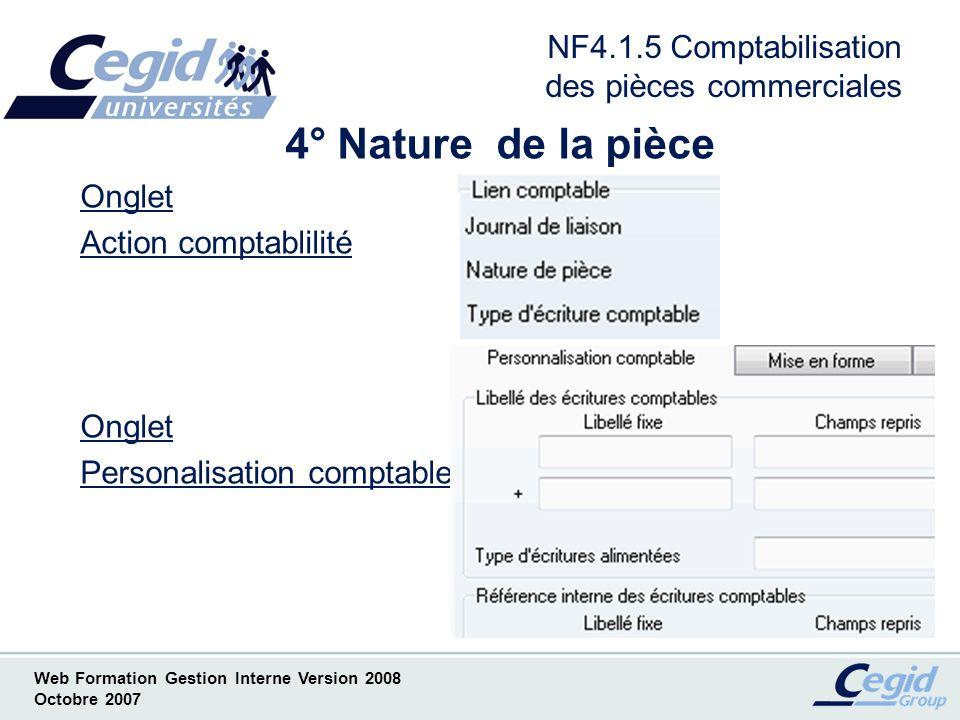 Web Formation Gestion Interne Version 2008 Octobre 2007 NF4.1.6 Comptabilisation des pièces commerciales 5° Comptes comptables Tiers = Client Facturé Comptes de ventes = Ventilation comptable Comptes de taxes = Comptes de TVA dans les régimes