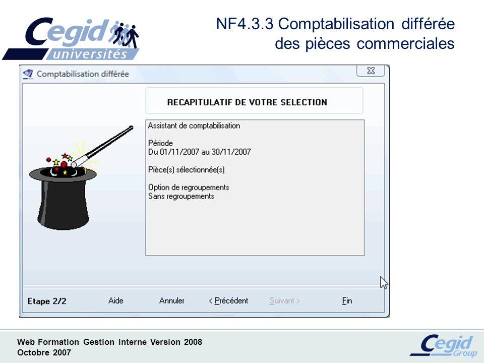 Web Formation Gestion Interne Version 2008 Octobre 2007 NF4 Facturation et paramètres associés ( suite ) Liste des Nouveautés ( Par convention notée NF) –NF4.4 Conditions de règlement –NF4.5 Saisie des pièces commerciales –NF4.6 Modifications factures et avoirs définitifs –NF4.7 Nouvelles option PDF –NF4.8 Consultation Historique Client dans une pièce