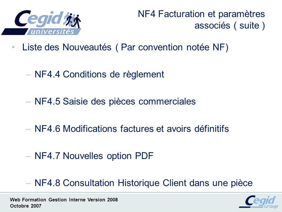 Web Formation Gestion Interne Version 2008 Octobre 2007 NF4.4.1 Conditions de règlement Pas de re calcul dans les échéances Dans ce cas, la saisie effectuée dans la pièce d origine est conservée telle quelle dans la pièce suivante (aucun contrôle n est effectué).