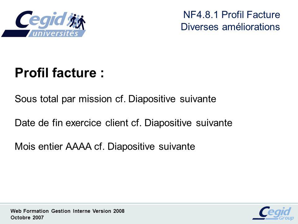 Web Formation Gestion Interne Version 2008 Octobre 2007 NF4.8.2 Profil Facture Sous total par mission