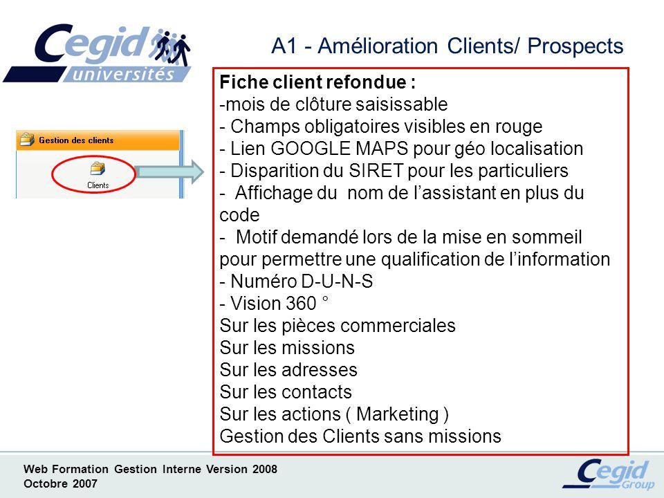 Web Formation Gestion Interne Version 2008 Octobre 2007 A1.1 - Amélioration Clients/ Prospects Champ obligatoire en rouge Mois de clôture saisissable Géo localisation