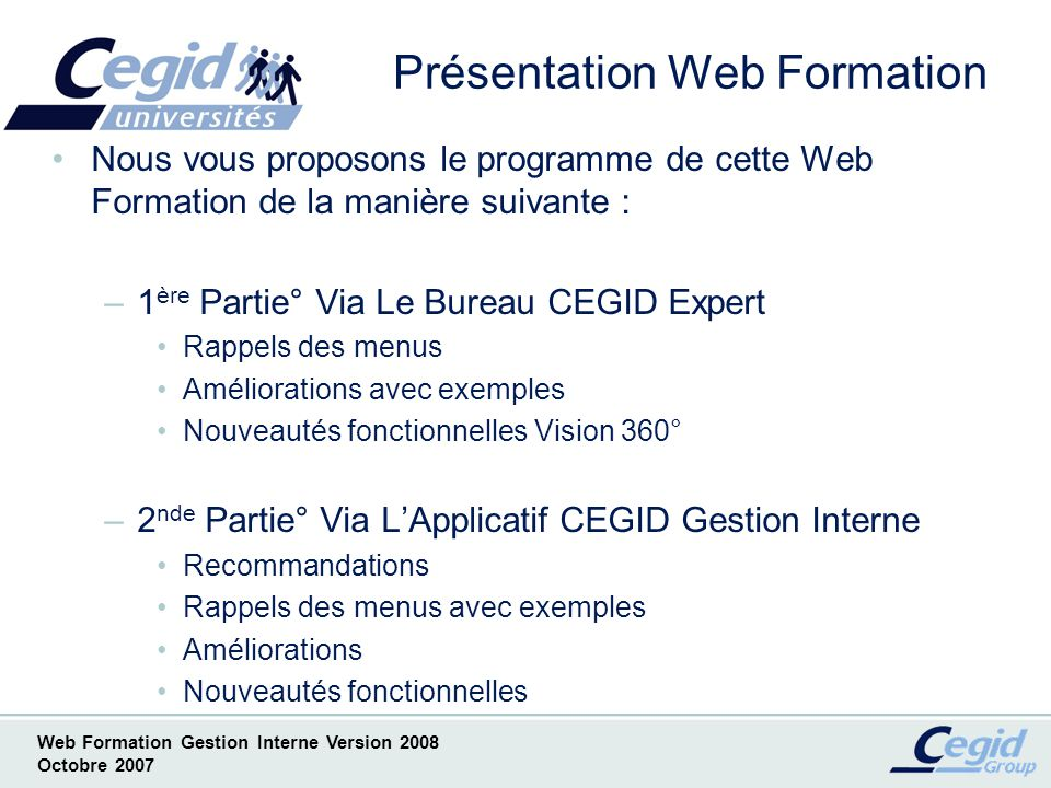 Web Formation Gestion Interne Version 2008 Octobre 2007 La Gestion Interne Version 2008 1 ère Partie° Via le Bureau Cegid Expert