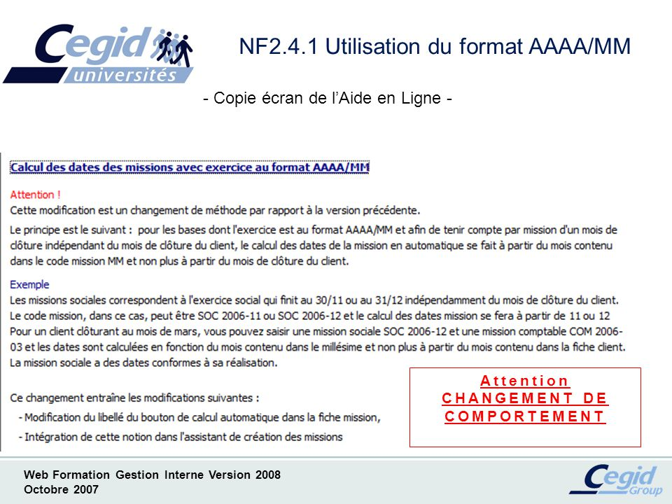Web Formation Gestion Interne Version 2008 Octobre 2007 NF2.4.1 Utilisation du format AAAA/MM Attention CHANGEMENT DE COMPORTEMENT - Copie écran de lAide en Ligne -