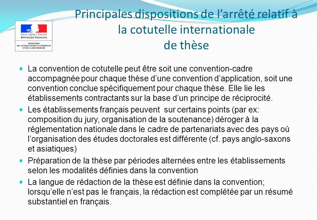Principales dispositions de larrêté relatif à la cotutelle internationale de thèse La convention de cotutelle peut être soit une convention-cadre accompagnée pour chaque thèse dune convention dapplication, soit une convention conclue spécifiquement pour chaque thèse.