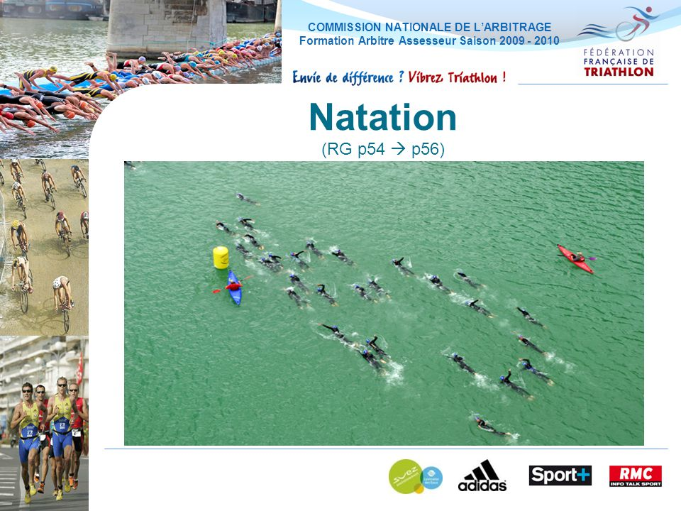 COMMISSION NATIONALE DE LARBITRAGE Formation Arbitre Assesseur Saison 2009 - 2010 Natation (RG p54 p56)