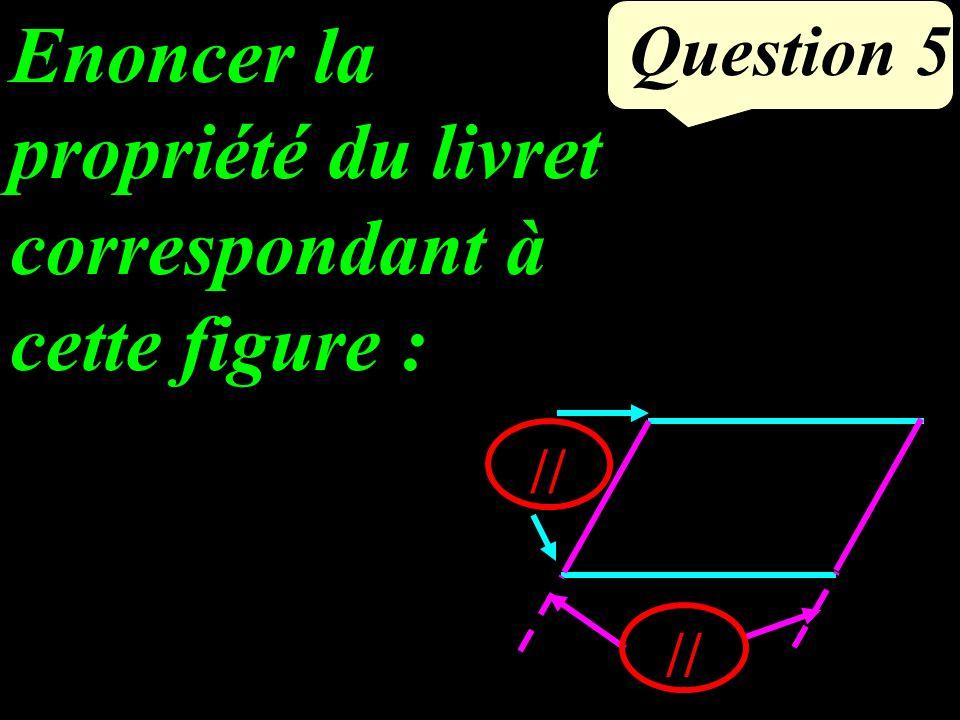 Question 5 Enoncer la propriété du livret correspondant à cette figure : //