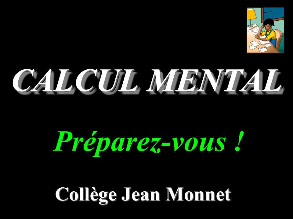 CALCUL MENTAL Collège Jean Monnet Préparez-vous !
