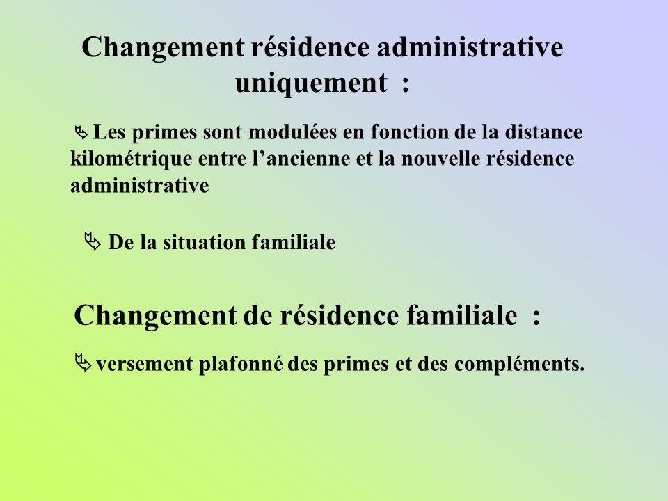 Changement de résidence familiale : versement plafonné des primes et des compléments. Changement résidence administrative uniquement : Les primes sont