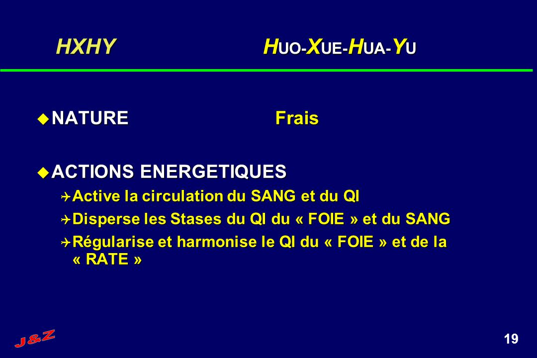 19 HXHY H UO- X UE- H UA- Y U NATUREFrais NATUREFrais ACTIONS ENERGETIQUES ACTIONS ENERGETIQUES Active la circulation du SANG et du QI Active la circu