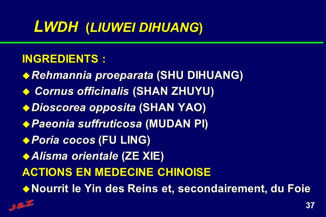 38 L WDH (LIUWEI DIHUANG) INDICATIONS TRADITIONNELLES Vide de Yin des Reins et éventuellement, du Foie Vide de Yin des Reins et éventuellement, du Foie Diabète Diabète Hyperthyroïdie Hyperthyroïdie Maladie dAddison (insuffisance surrénale lente) Maladie dAddison (insuffisance surrénale lente) Tuberculose pulmonaire Tuberculose pulmonaire Néphrite chronique Néphrite chronique Infection des voies urinaires Infection des voies urinaires Troubles de la Ménopause Troubles de la Ménopause Retard de croissance chez les enfants Retard de croissance chez les enfants Rétinite centrale Rétinite centrale Atrophie du nerf optique Atrophie du nerf optique Ménorragie Ménorragie Neurasthénie Neurasthénie