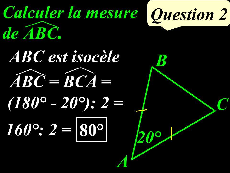 Question 2 Calculer la mesure de ABC.