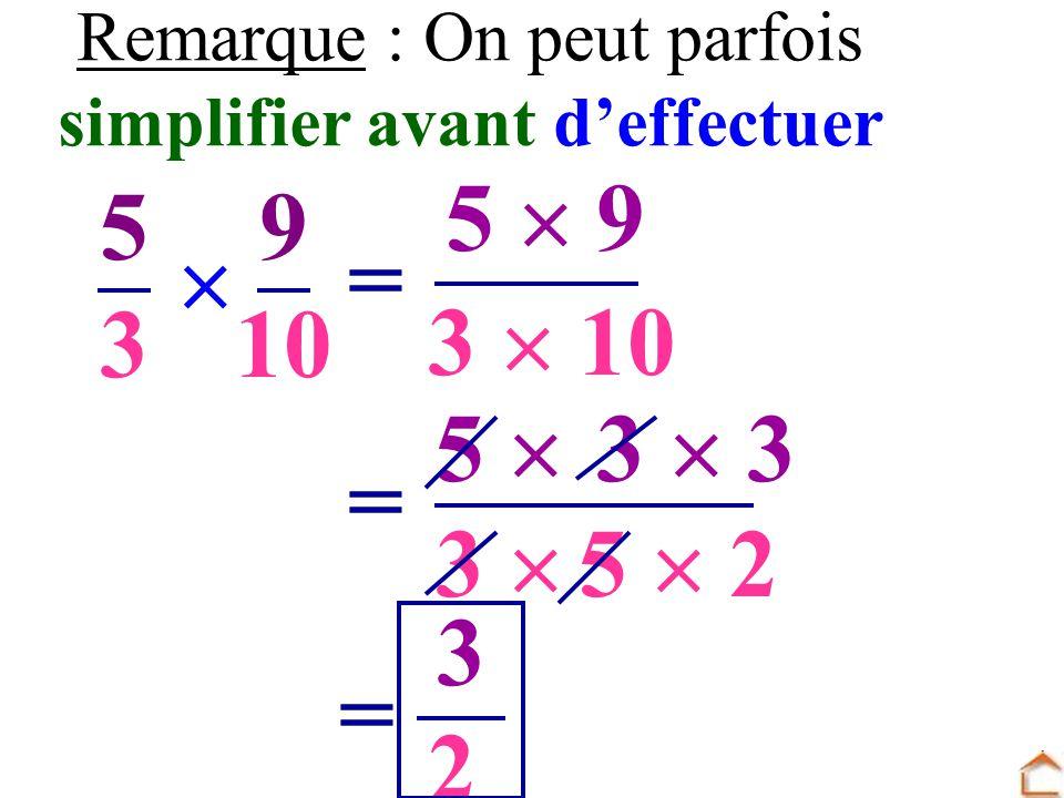 Remarque : On peut parfois simplifier avant deffectuer 5353 9 10 = 5 9 3 10 = 5 3 3 5 2 = 3 2