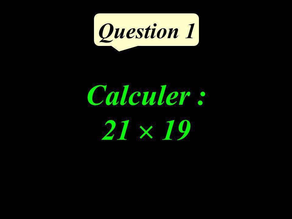 Question 1 Calculer : 21 19
