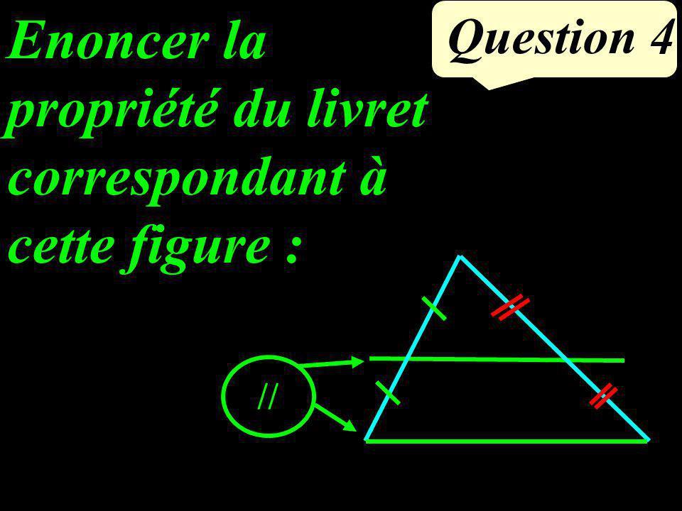 Enoncer la propriété du livret correspondant à cette figure : Question 4 //