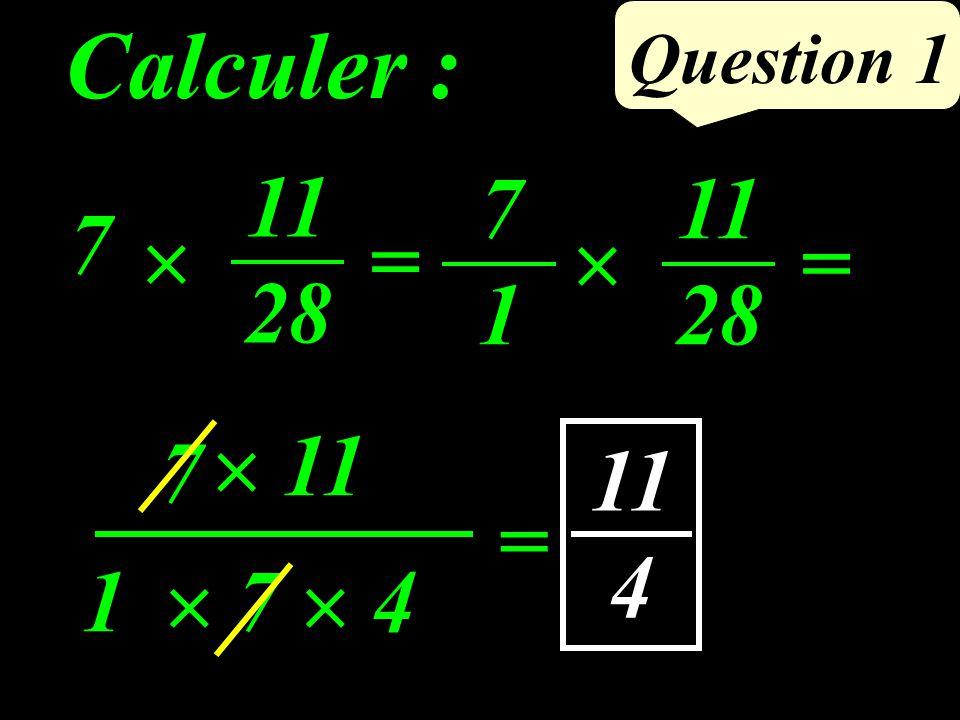Question 1 Calculer : 7 = 11 4 11 7 4 1 7 = 11 28 = 11 28 7171