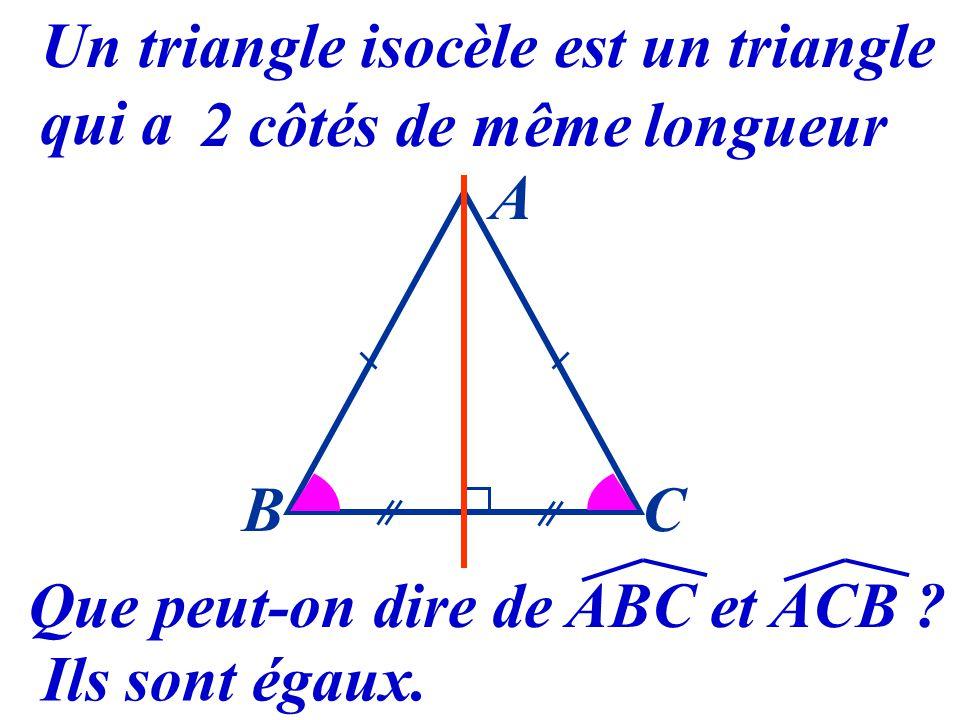 15 Un triangle isocèle est un triangle qui a 2 côtés de même longueur Si un triangle est isocèle alors il a un axe de symétrie A BC
