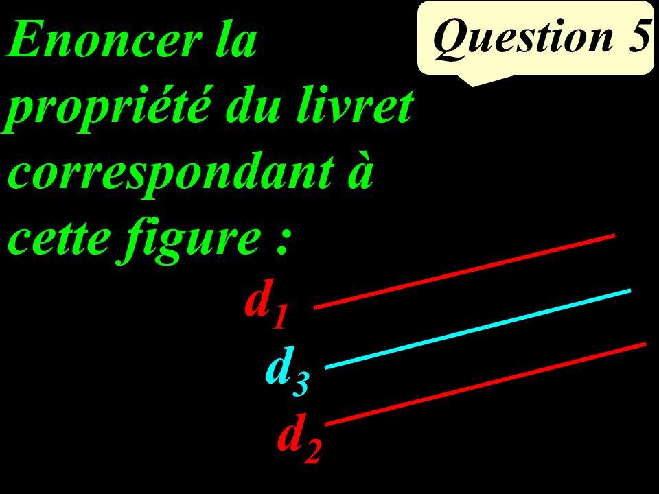 Question 4 Quelles sont les hypothèses pour appliquer la propriété de Thalès D G H E F