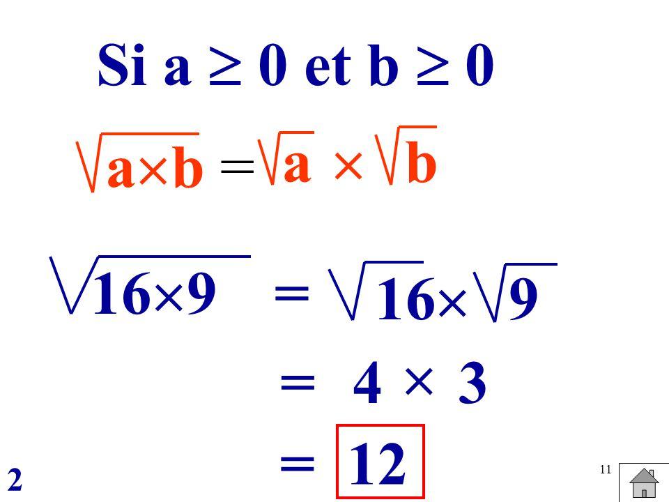 11 ab = a b Si a 0 et b 0 169 = 16 9 =4 3 12= 2