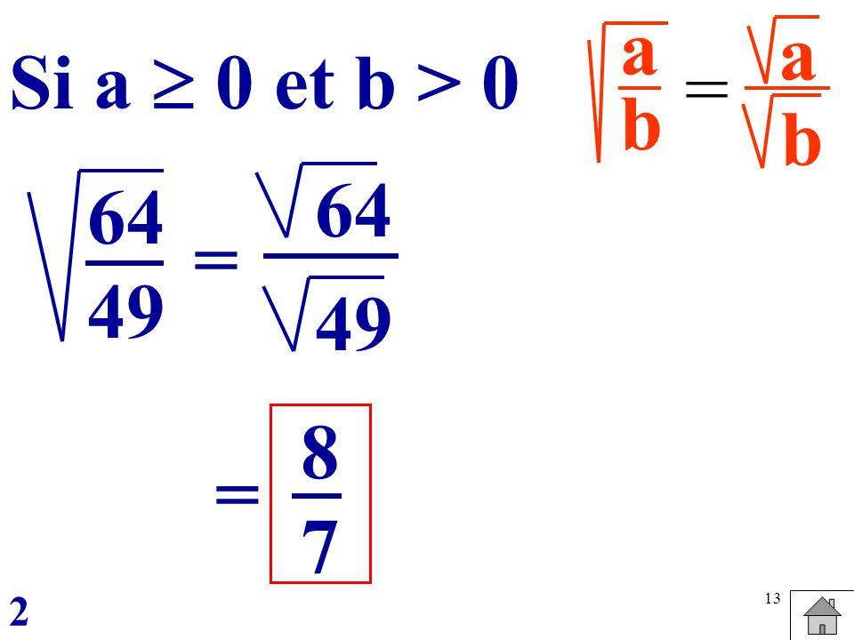 13 a b = abab Si a 0 et b > 0 = = 64 49 64 49 8787 2