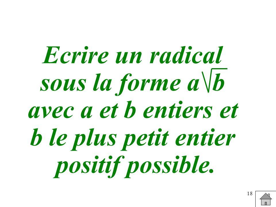 18 Ecrire un radical sous la forme a b avec a et b entiers et b le plus petit entier positif possible.