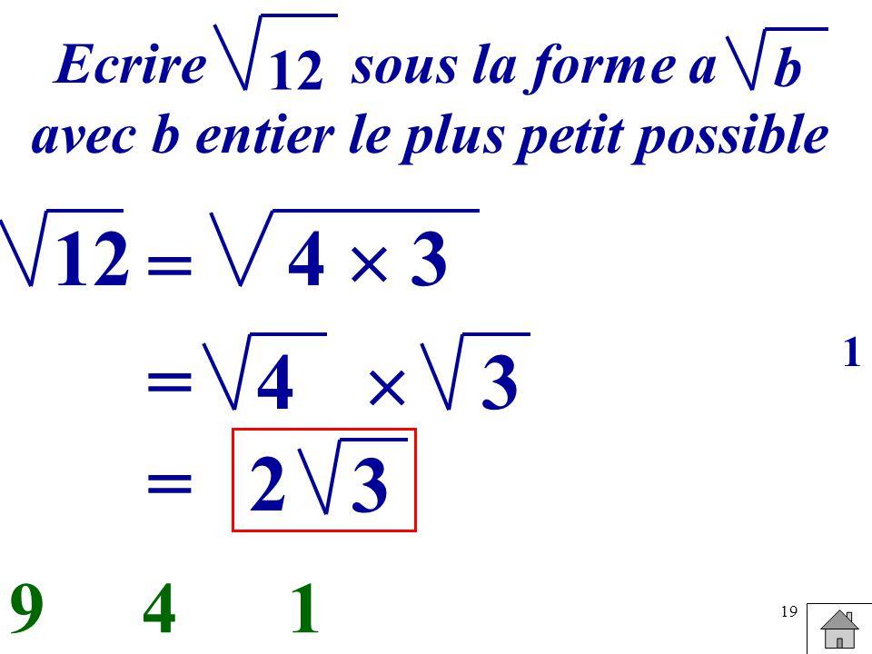 19 Ecrire sous la forme a avec b entier le plus petit possible b 12 = 4 3 149 4= 3 =2 3 1