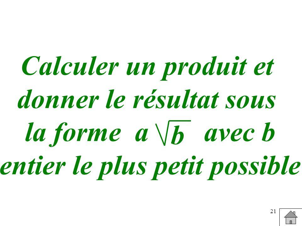 21 Calculer un produit et donner le résultat sous la forme a avec b entier le plus petit possible b