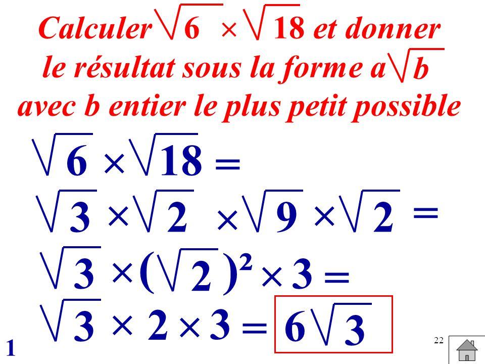 22 18 = 6 = Calculer et donner le résultat sous la forme a avec b entier le plus petit possible b 618 32 92 3 3 = 2 ( )² 3 3 = 2 6 3 1