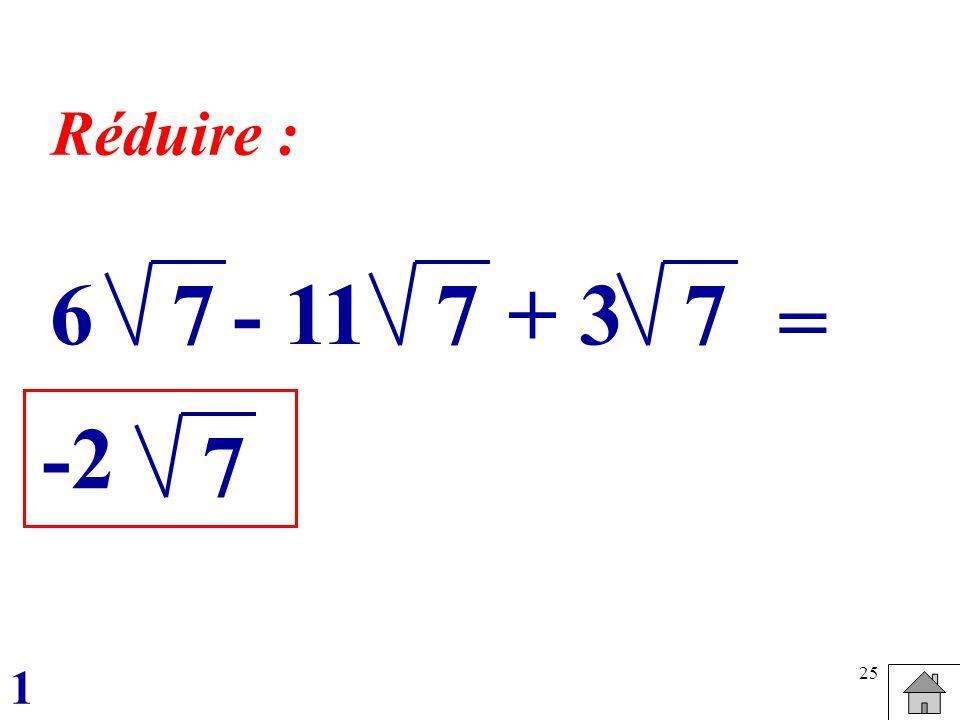 25 76 - 11 + 377 = -2 7 1 Réduire :