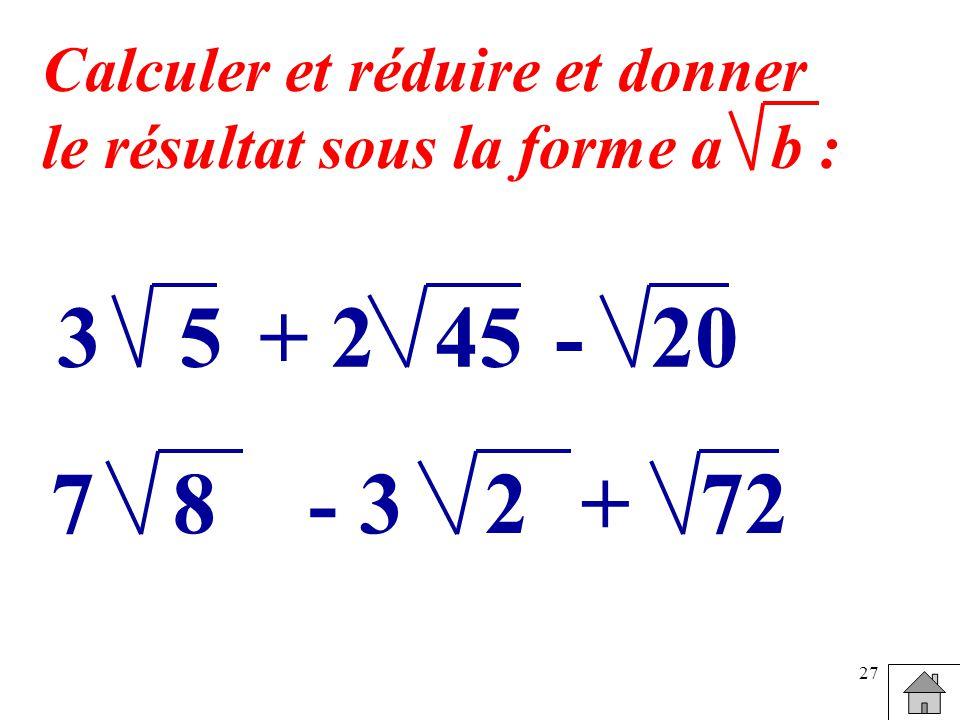 27 53+ 2-4520 Calculer et réduire et donner le résultat sous la forme a b : 87- 3+272