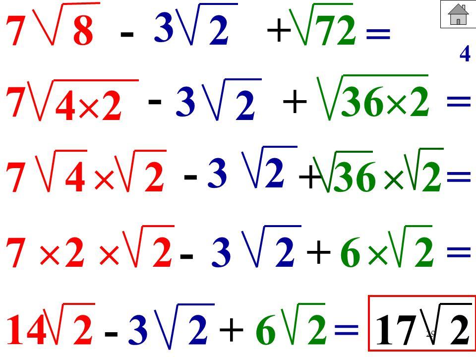29 87-+272 = 74 7 - 4 2 + 36 2 -2 +362 7 2-2+2 36 14 2-2+ 623=172 3 3 3 2 = = = 2 2 4
