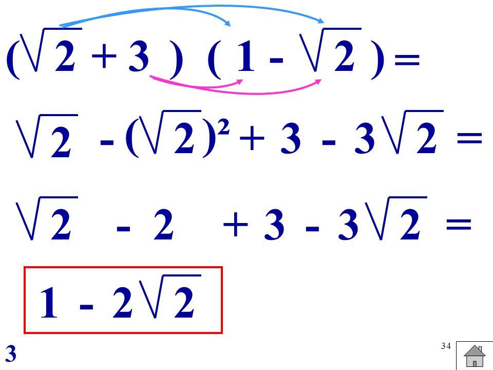 34 2(1 -2) = () +3 2 - 2+ ()² 3-3 2= 2 - +2 3-3 2 = 1-2 2 3