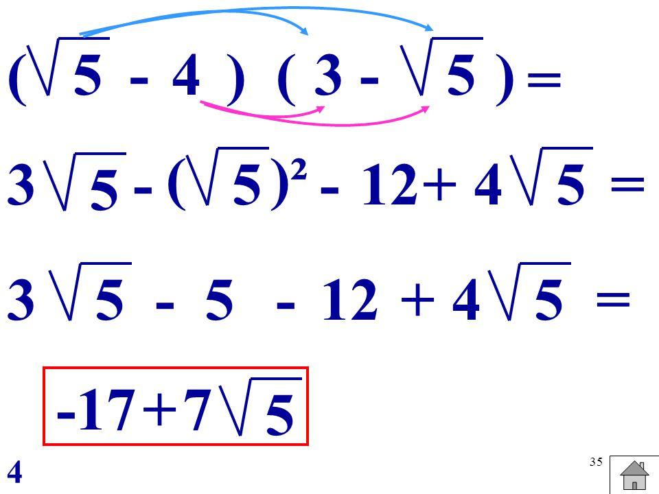 35 5(3 -5) = () -4 5 - 5- ()² 12+4 5= 5 - -5 +4 5 = -17+7 5 3 3 4