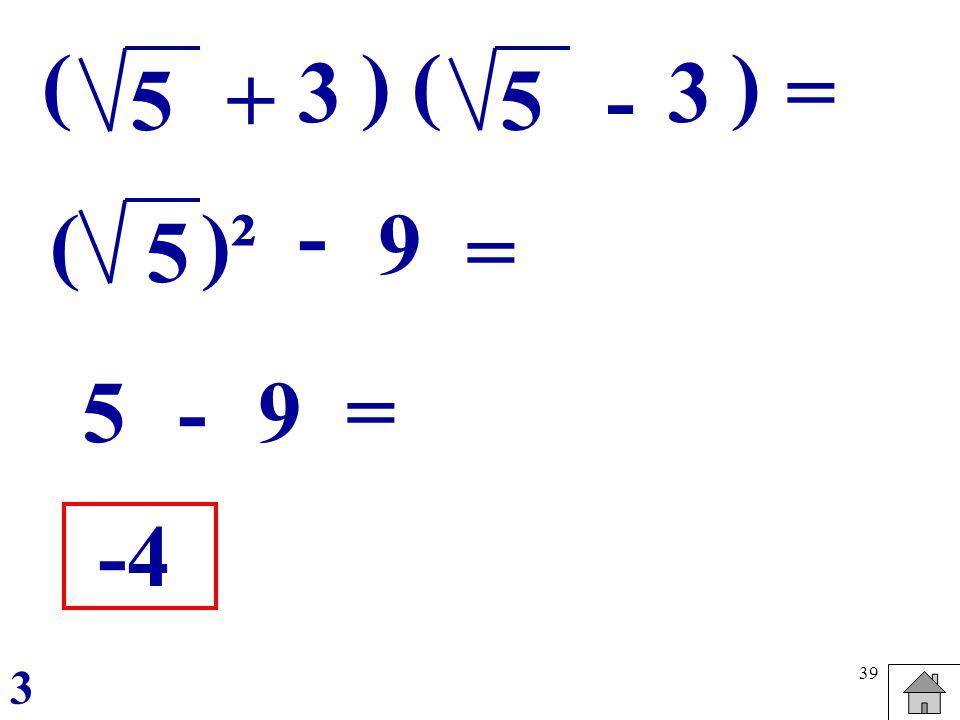 39 ( 3 5 ) = + ( 3 5 ) - - 5 ()² 9 = 5-9 = -4 3