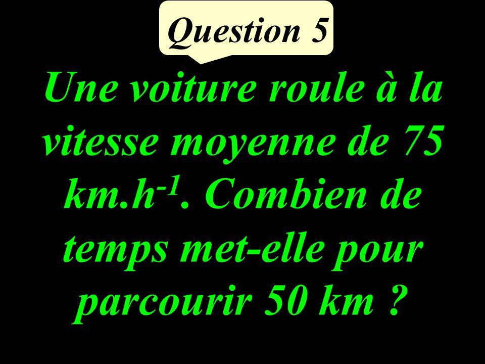 Une voiture roule à la vitesse moyenne de 75 km.h -1.