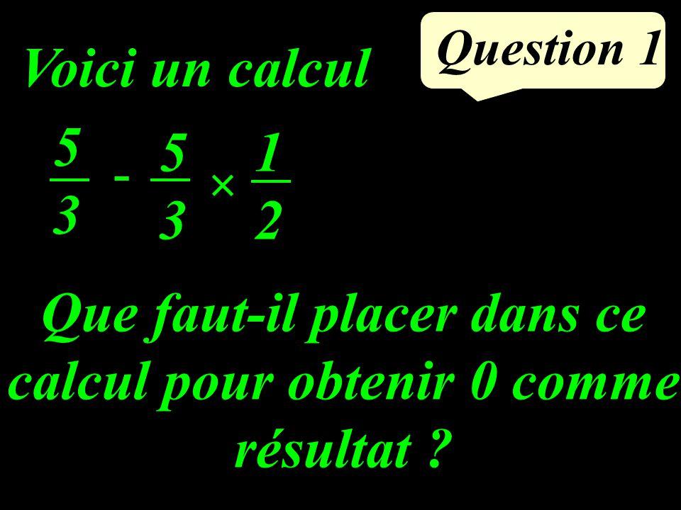 Voici un calcul Question 1 5353 × - 5353 1212 Que faut-il placer dans ce calcul pour obtenir 0 comme résultat ?