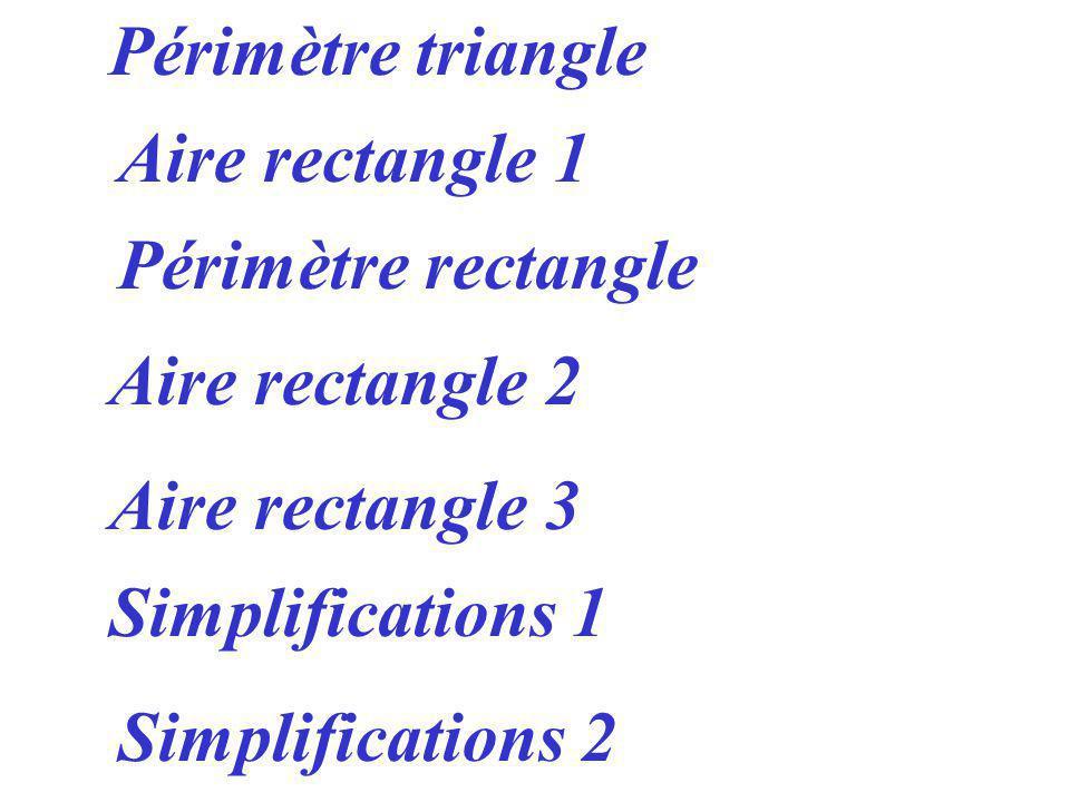 Périmètre triangle Simplifications 1 Aire rectangle 1 Périmètre rectangle Aire rectangle 2 Aire rectangle 3 Simplifications 2