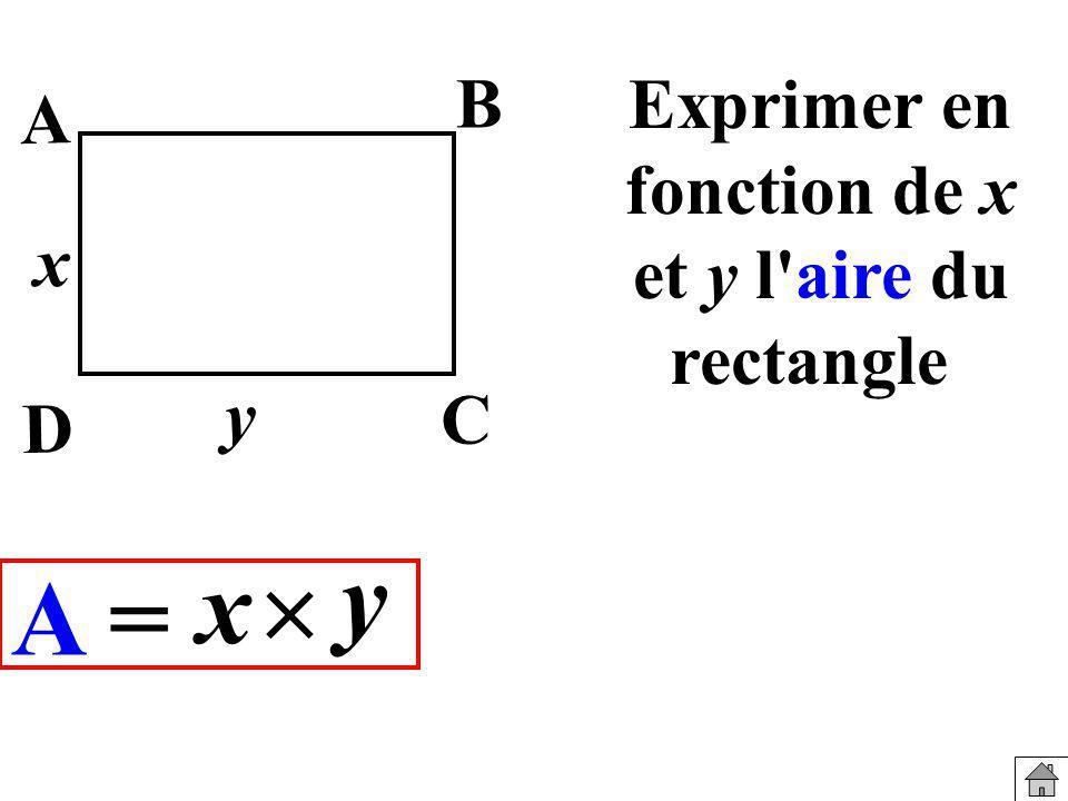 Exprimer en fonction de x et y l'aire du rectangle y x B A C A = y D x