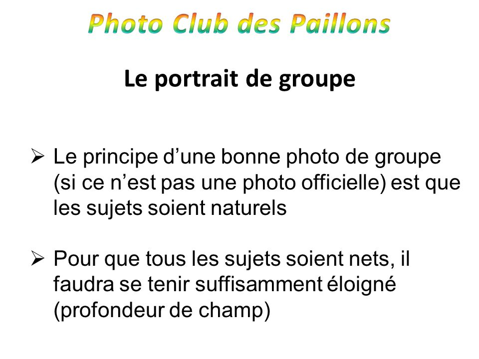 Le portrait de groupe Le principe dune bonne photo de groupe (si ce nest pas une photo officielle) est que les sujets soient naturels Pour que tous le