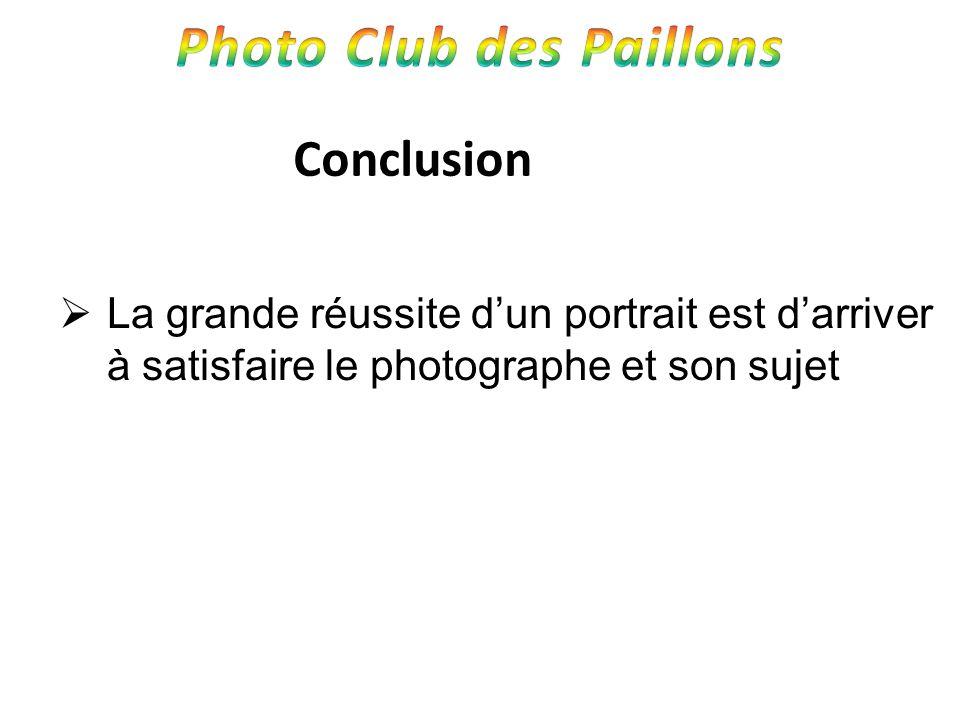 Conclusion La grande réussite dun portrait est darriver à satisfaire le photographe et son sujet