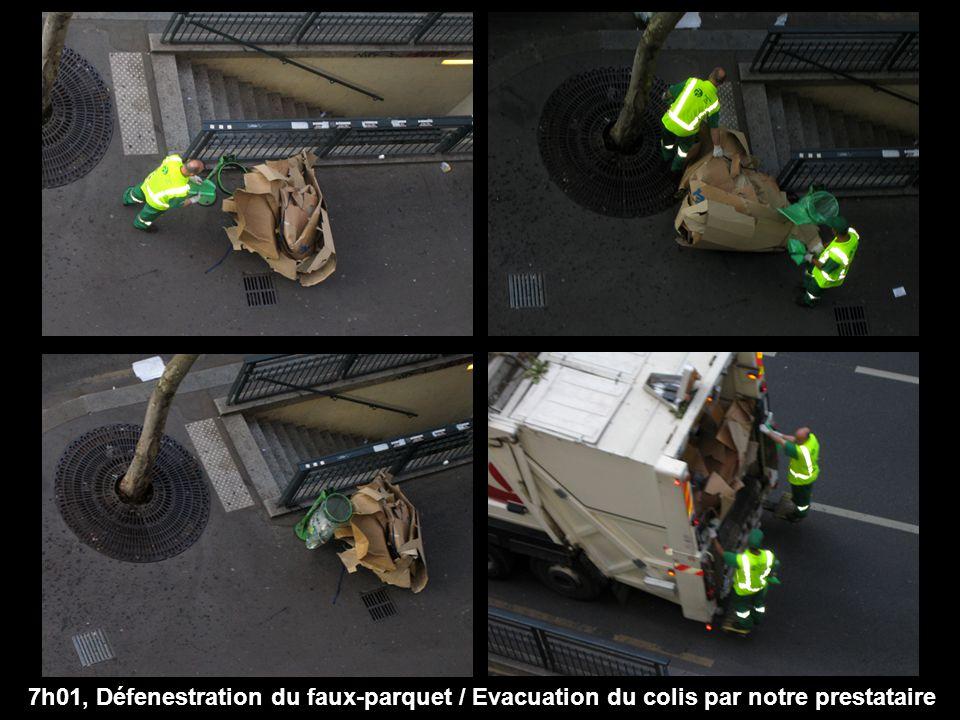 7h01, Défenestration du faux-parquet / Evacuation du colis par notre prestataire