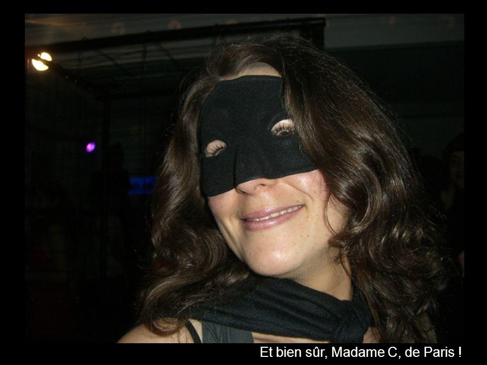Et bien sûr, Madame C, de Paris !
