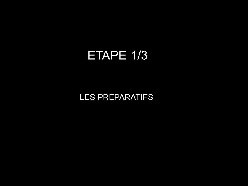 ETAPE 1/3 LES PREPARATIFS