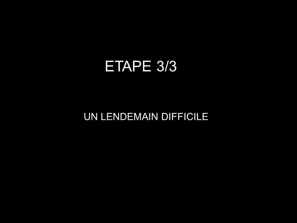 ETAPE 3/3 UN LENDEMAIN DIFFICILE