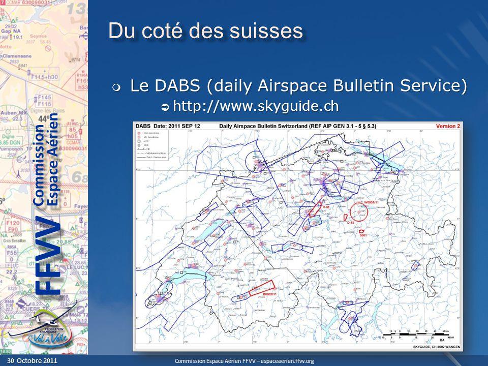 Commission Espace Aérien FFVV – espaceaerien.ffvv.org 30 Octobre 2011 30 Octobre 2011 Espace Aérien Commission FFVV Du coté des suisses Le DABS (daily