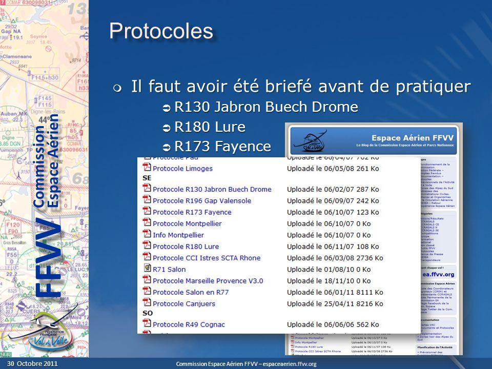 Commission Espace Aérien FFVV – espaceaerien.ffvv.org 30 Octobre 2011 30 Octobre 2011 Espace Aérien Commission FFVV Protocoles Il faut avoir été briefé avant de pratiquer Il faut avoir été briefé avant de pratiquer R130 Jabron Buech Drome R130 Jabron Buech Drome R180 Lure R180 Lure R173 Fayence R173 Fayence Salon R77 Salon R77 Salon R71 Salon R71 Marseille Marseille