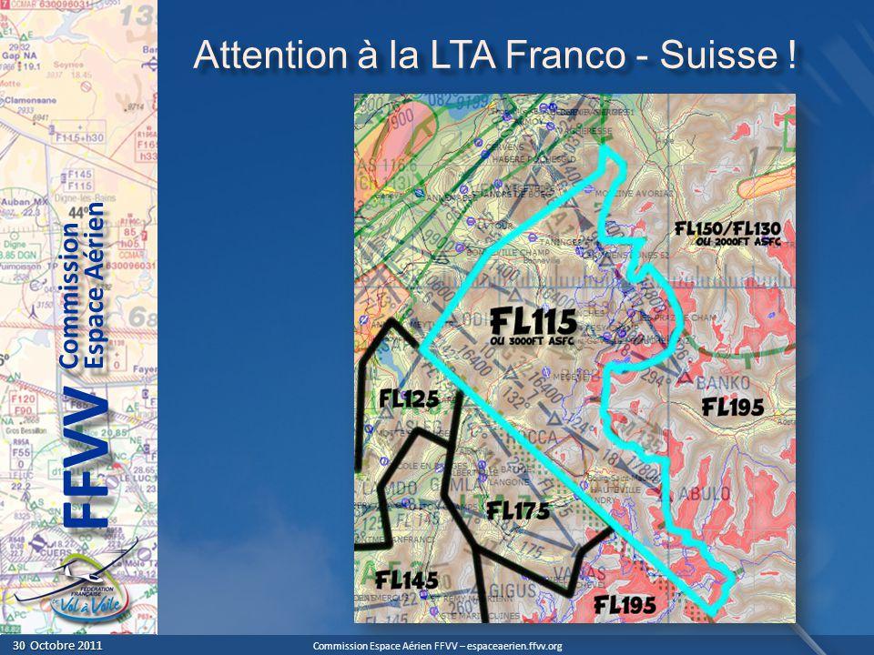 Commission Espace Aérien FFVV – espaceaerien.ffvv.org 30 Octobre 2011 30 Octobre 2011 Espace Aérien Commission FFVV Attention à la LTA Franco - Suisse