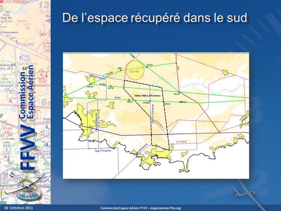 Commission Espace Aérien FFVV – espaceaerien.ffvv.org 30 Octobre 2011 30 Octobre 2011 Espace Aérien Commission FFVV De lespace récupéré dans le sud